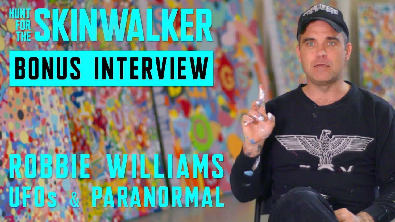 POP-STAR ROBBIE WILLIAMS + UFOs & THE PARANORMAL