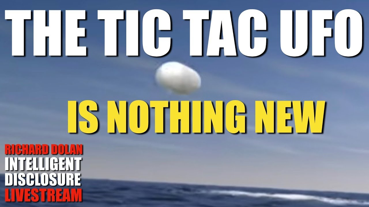 The Tic Tac UFO Is Nothing New. Richard Dolan Intelligent Disclosure.