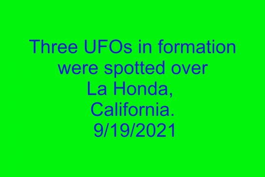 Three UFOs in formation were spotted over La Honda, California. 9/19/2021